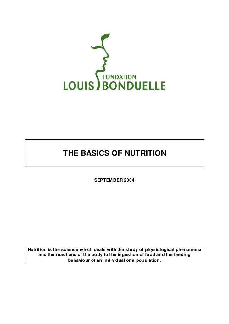 THE BASICS OF NUTRITION                             SEPTEMBER 2004Nutrition is the science which deals with the study of p...