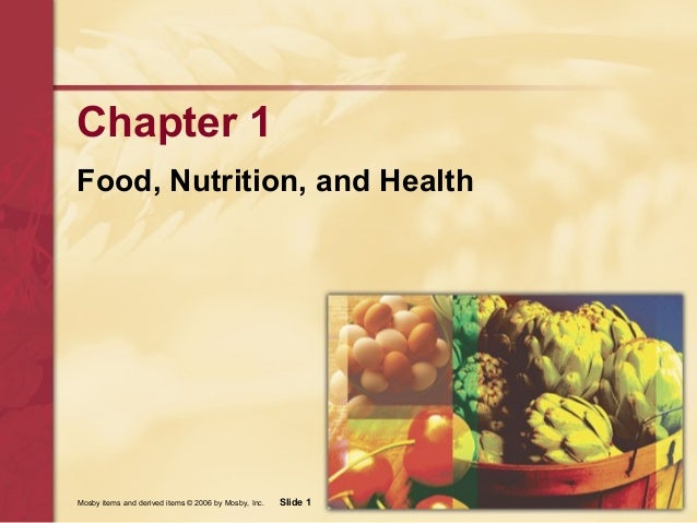 Mosby items and derived items © 2006 by Mosby, Inc. Slide 1 Chapter 1 Food, Nutrition, and Health
