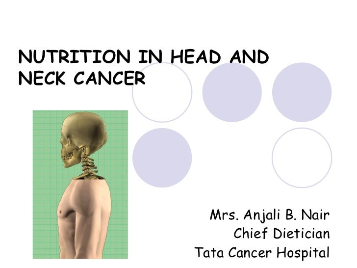 Mrs. Anjali B. Nair Chief Dietician Tata Cancer Hospital NUTRITION IN HEAD AND NECK CANCER