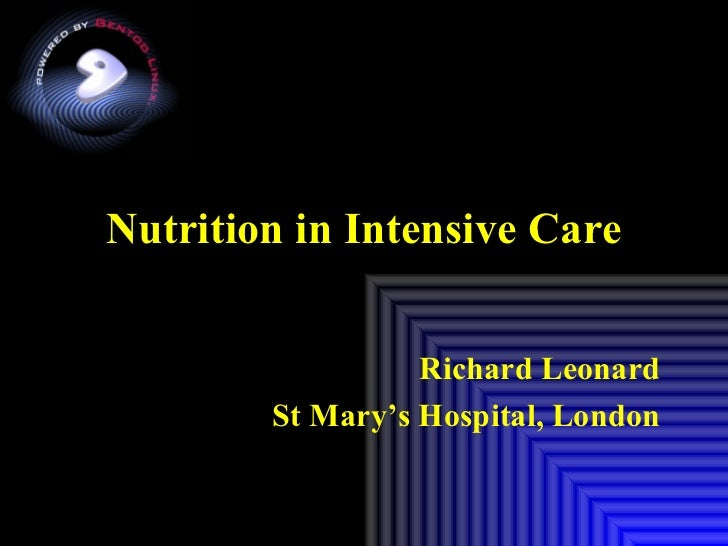 Nutrition in Intensive Care Richard Leonard St Mary's Hospital, London