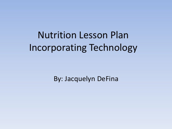 Nutrition Lesson PlanIncorporating Technology <br />By: Jacquelyn DeFina <br />