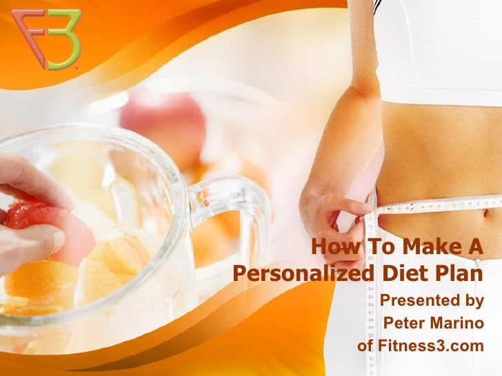 How To Make A Personalized Diet Plan              Presented by               Peter Marino           of Fitness3.com