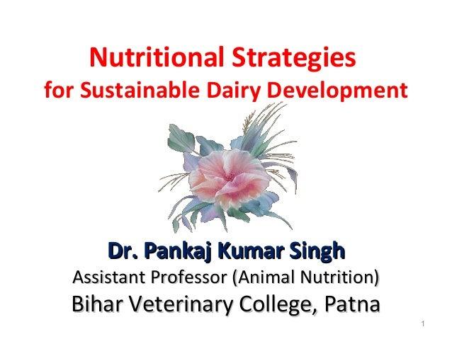 Nutritional Strategies for Sustainable Dairy Development Dr. Pankaj Kumar SinghDr. Pankaj Kumar Singh Assistant Professor ...