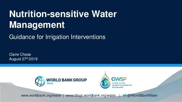 www.worldbank.org/water | www.blogs.worldbank.org/water | @WorldBankWater Nutrition-sensitive Water Management Guidance fo...