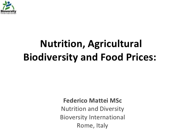 Nutrition, Agricultural Biodiversity and Food Prices:  Federico Mattei MSc Nutrition and Diversity Bioversity Internationa...