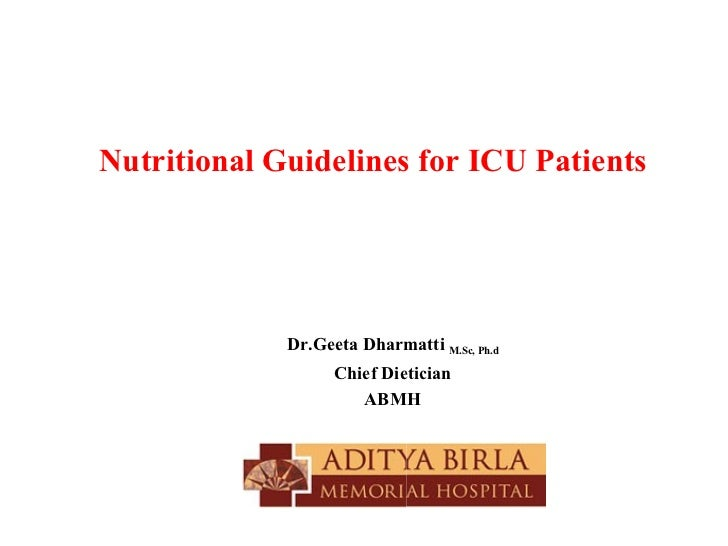 Nutritional Guidelines for ICU Patients             Dr.Geeta Dharmatti M.Sc, Ph.d                   Chief Dietician       ...