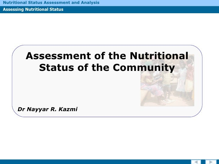 Assessment of the Nutritional Status of the Community Dr Nayyar R. Kazmi