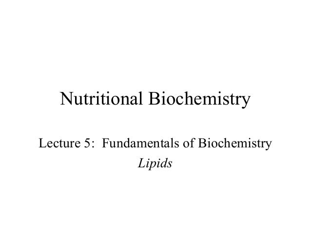 Nutritional Biochemistry  Lecture 5: Fundamentals of Biochemistry  Lipids