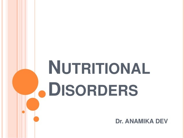 NUTRITIONAL DISORDERS Dr. ANAMIKA DEV