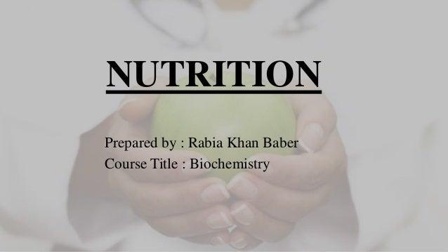 NUTRITION Prepared by : Rabia Khan Baber Course Title : Biochemistry