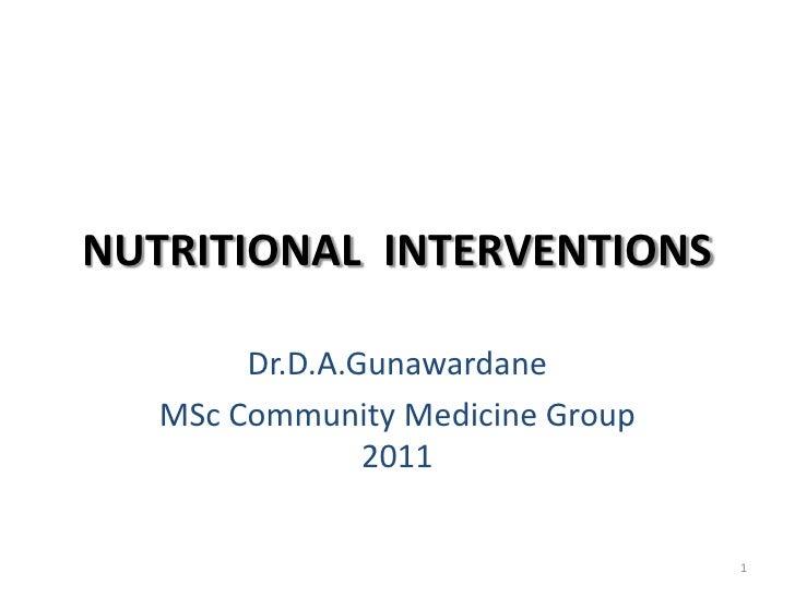 NUTRITIONAL INTERVENTIONS        Dr.D.A.Gunawardane   MSc Community Medicine Group                2011                    ...