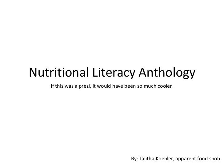 Nutritional Literacy Anthology   If this was a prezi, it would have been so much cooler.                                  ...