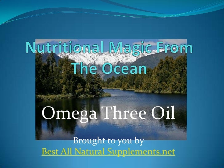 Omega Three Oil        Brought to you byBest All Natural Supplements.net