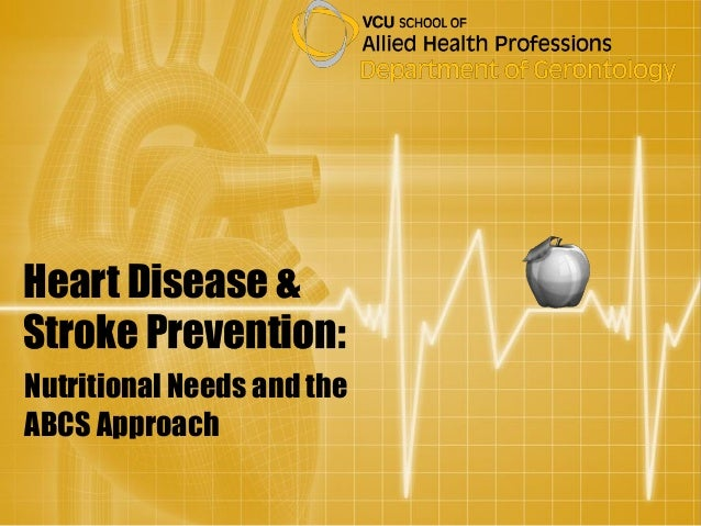 Heart Disease &Stroke Prevention:Nutritional Needs and theABCS Approach