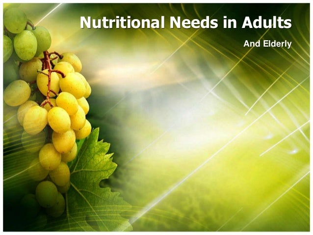 Nutritional Needs in Adults And Elderly