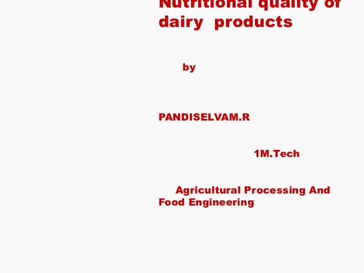 Nutritional quality of dairy  products   by    PANDISELVAM.R   1M.Tech    Agricultural Processing And Food Engineering    ...