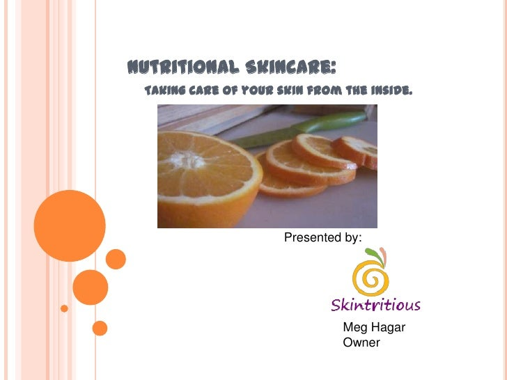 Nutritional Skincare: Taking care of your skin from the inside.                      Presented by:                        ...