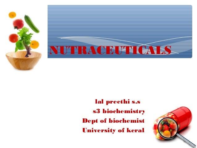 ∗ ∗  NUTRACEUTICALS  lal preethi s.s s3 biochemistry Dept of biochemistry University of kerala
