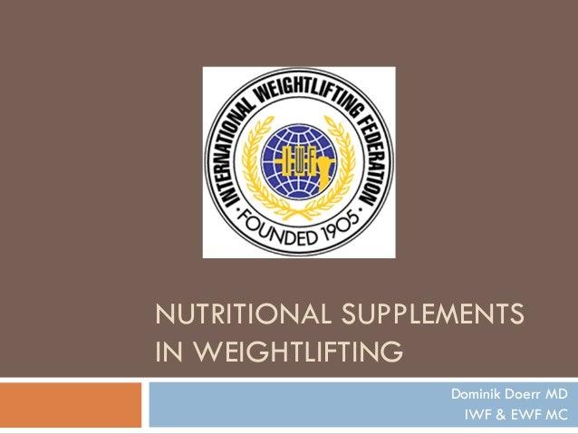 NUTRITIONAL SUPPLEMENTS IN WEIGHTLIFTING Dominik Doerr MD IWF & EWF MC