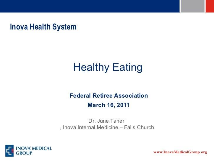 Inova Health System Federal Retiree Association March 16, 2011 Healthy Eating Dr. June  Taheri , Inova Internal Medicine –...