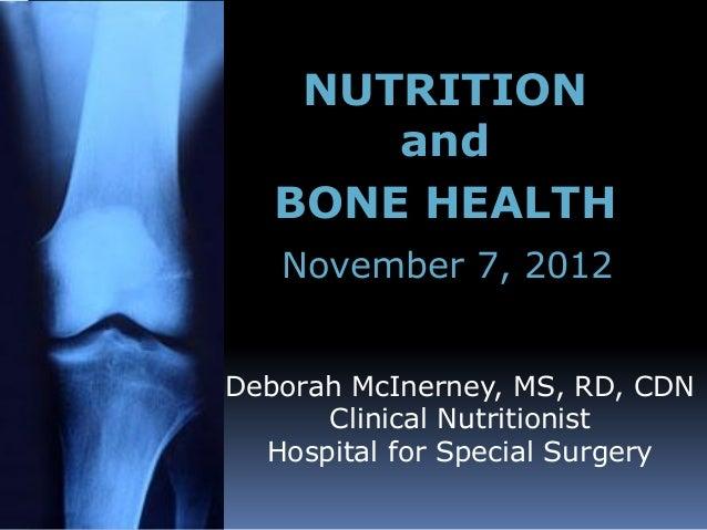 NUTRITION       and   BONE HEALTH   November 7, 2012Deborah McInerney, MS, RD, CDN      Clinical Nutritionist  Hospital fo...