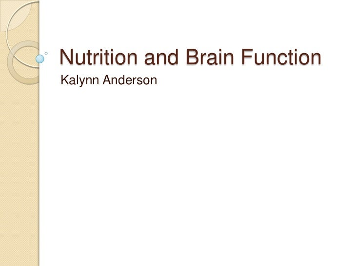Nutrition and Brain FunctionKalynn Anderson