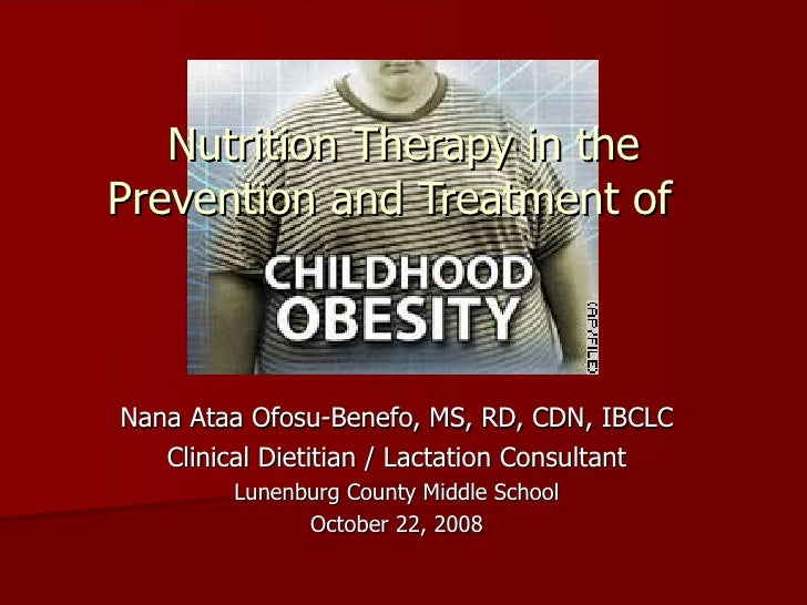 Nutrition Therapy in the Prevention and Treatment of  Nana Ataa Ofosu-Benefo, MS, RD, CDN, IBCLC Clinical Dietitian / Lact...