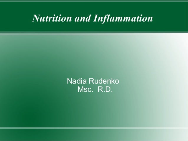 Nutrition and Inflammation       Nadia Rudenko         Msc. R.D.