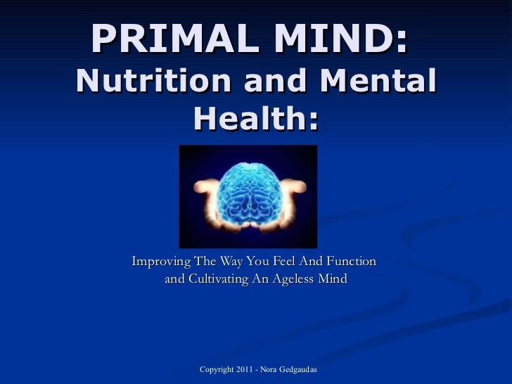PRIMAL MIND:  Nutrition and Mental Health: Improving The Way You Feel And Function  and Cultivating An Ageless Mind
