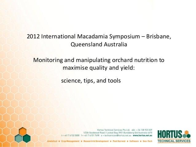 2012 International Macadamia Symposium – Brisbane,Queensland AustraliaMonitoring and manipulating orchard nutrition tomaxi...