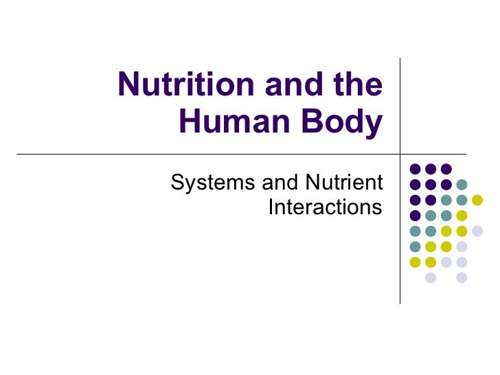 Nutrition and the Human Body Systems and Nutrient Interactions