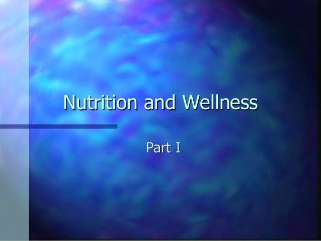 Nutrition and Wellness Part I
