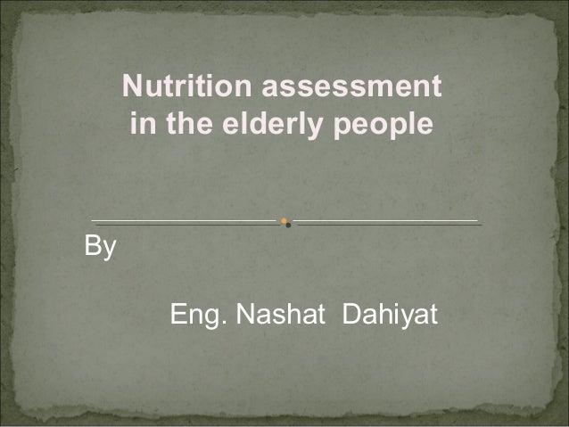 ByEng. Nashat DahiyatNutrition assessmentin the elderly people