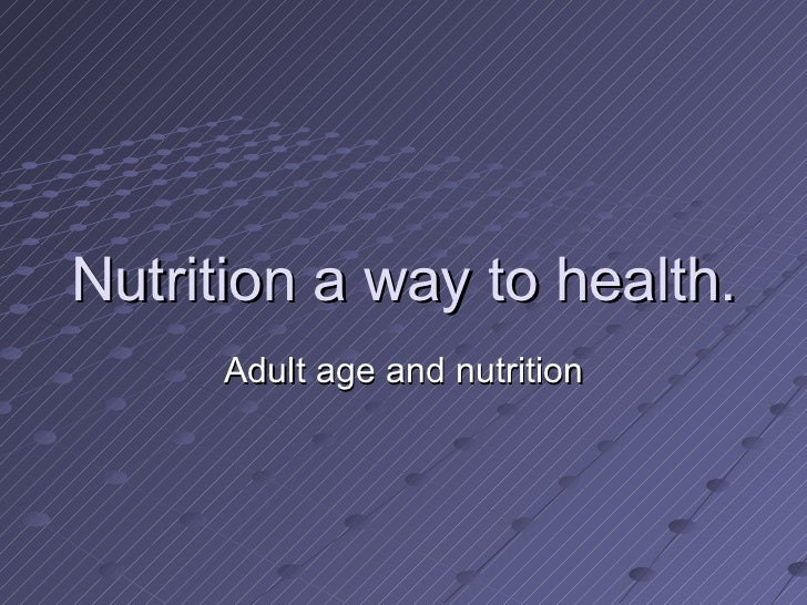 Nutrition a way to health.  Adult age and nutrition