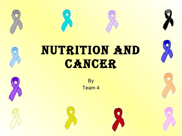Nutrition and Cancer By Team 4