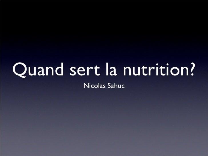Quand sert la nutrition?         Nicolas Sahuc