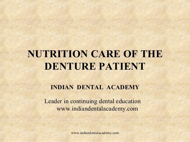 NUTRITION CARE OF THE DENTURE PATIENT INDIAN DENTAL ACADEMY Leader in continuing dental education www.indiandentalacademy....