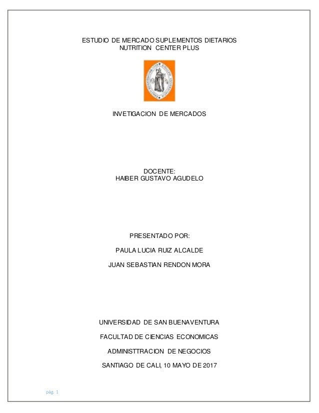 pág. 1 ESTUDIO DE MERCADO SUPLEMENTOS DIETARIOS NUTRITION CENTER PLUS INVETIGACION DE MERCADOS DOCENTE: HAIBER GUSTAVO AGU...