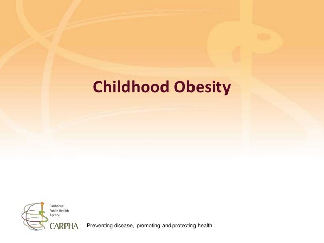 Preventing disease, promoting and protecting health Childhood Obesity