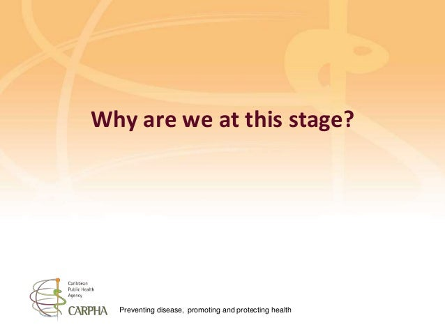 Preventing disease, promoting and protecting health Why are we at this stage?