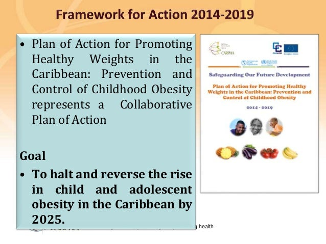 Preventing disease, promoting and protecting health • Plan of Action for Promoting Healthy Weights in the Caribbean: Preve...