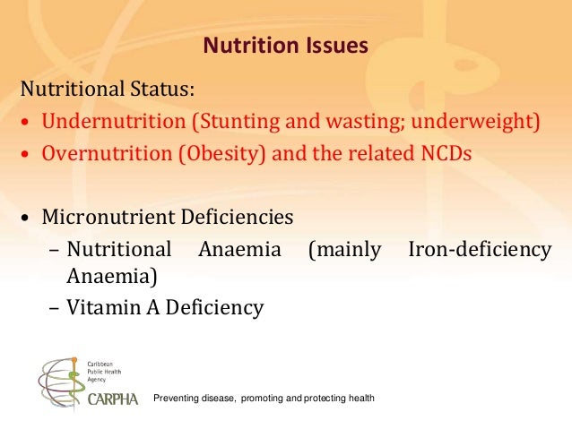 Preventing disease, promoting and protecting health Nutrition Issues Nutritional Status: • Undernutrition (Stunting and wa...