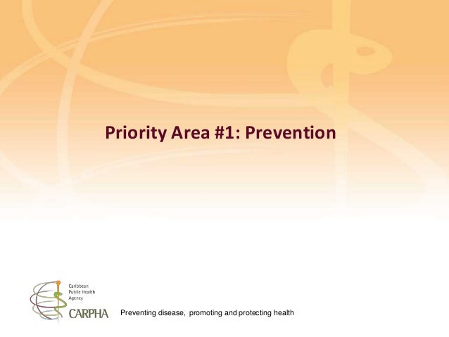 Preventing disease, promoting and protecting health Priority Area #1: Prevention