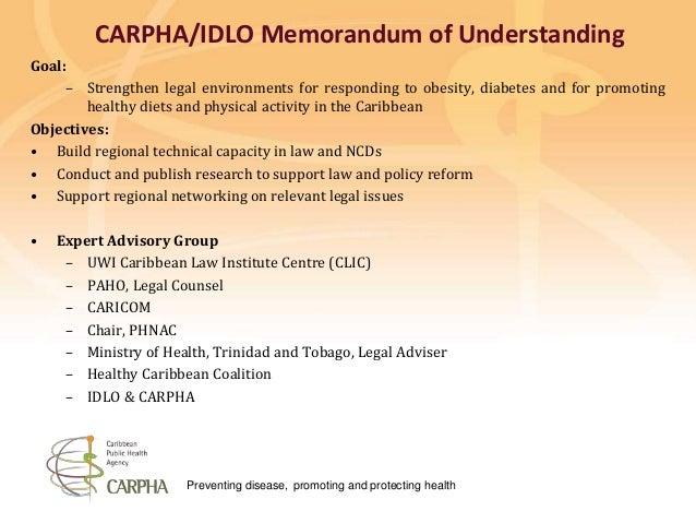 Preventing disease, promoting and protecting health CARPHA/IDLO Memorandum of Understanding Goal: – Strengthen legal envir...