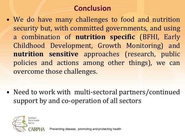 Preventing disease, promoting and protecting health Conclusion • We do have many challenges to food and nutrition security...