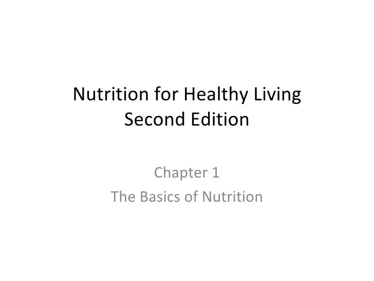 Nutrition for Healthy Living Second Edition Chapter 1 The Basics of Nutrition