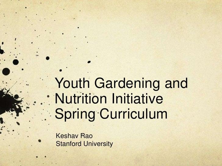 Youth Gardening andNutrition InitiativeSpring CurriculumKeshav RaoStanford University