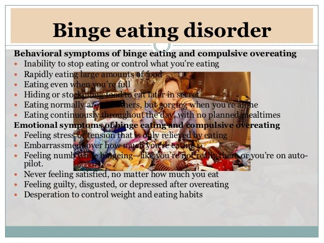 Binge eating disorderBehavioral symptoms of binge eating and compulsive overeating Inability to stop eating or control wh...