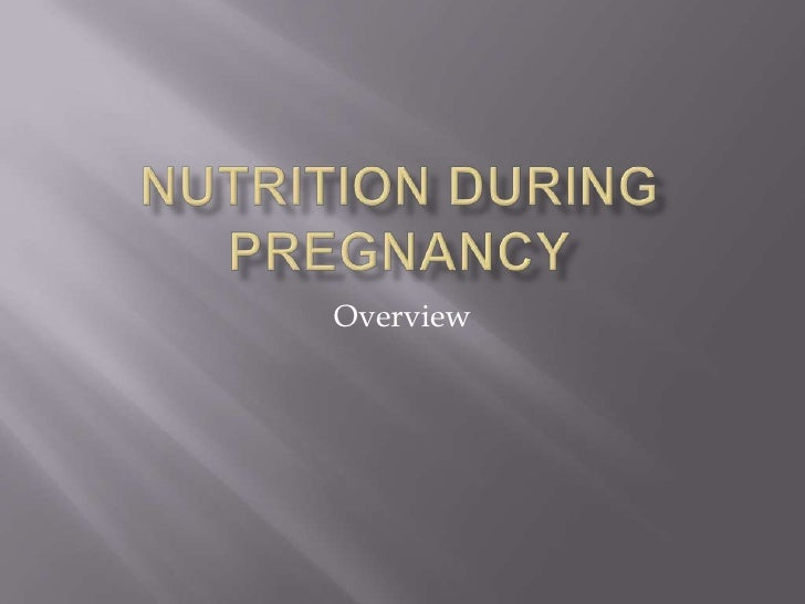 Nutrition during Pregnancy<br />Overview<br />