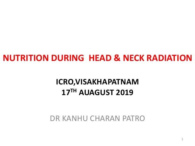 NUTRITION DURING HEAD & NECK RADIATION ICRO,VISAKHAPATNAM 17TH AUAGUST 2019 DR KANHU CHARAN PATRO 1